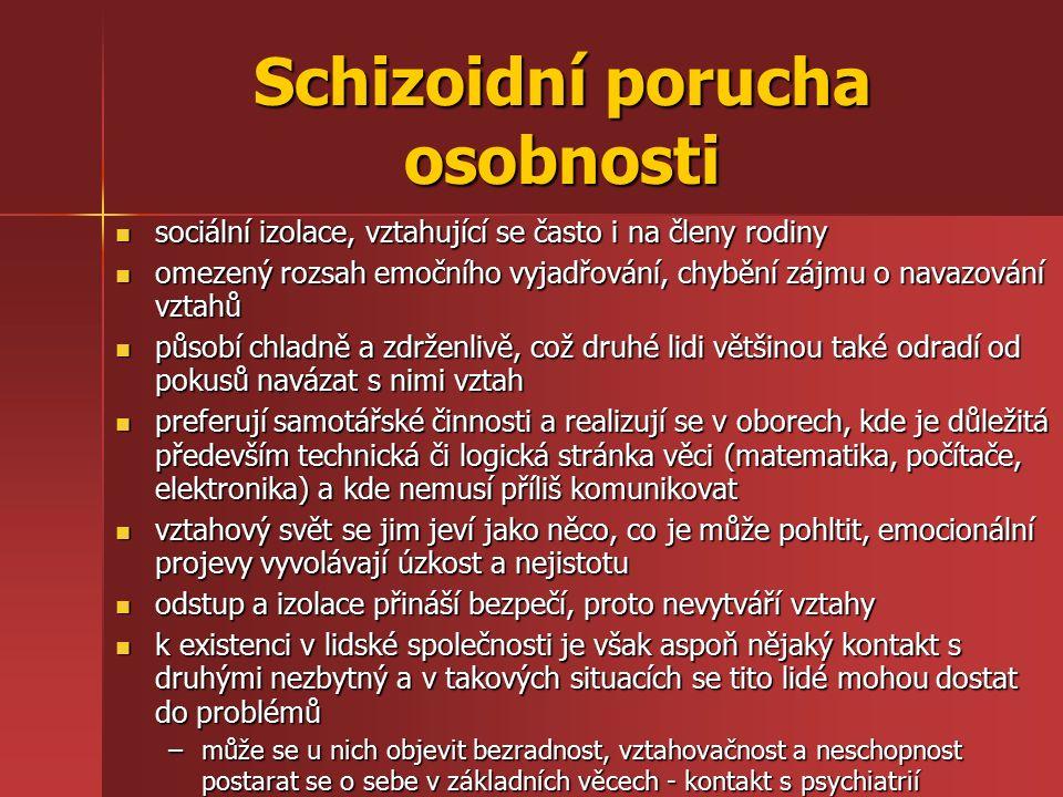 Schizoidní porucha osobnosti sociální izolace, vztahující se často i na členy rodiny sociální izolace, vztahující se často i na členy rodiny omezený r