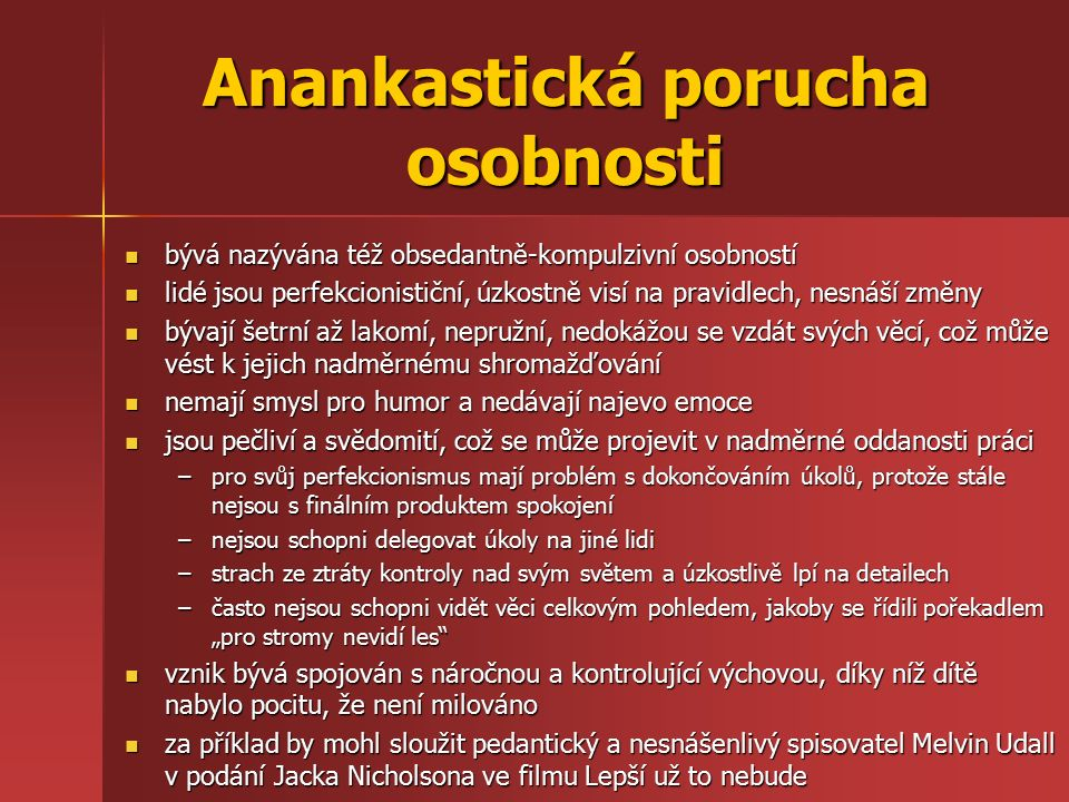 Anankastická porucha osobnosti bývá nazývána též obsedantně-kompulzivní osobností bývá nazývána též obsedantně-kompulzivní osobností lidé jsou perfekc