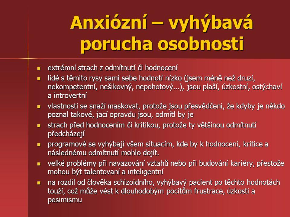 Anxiózní – vyhýbavá porucha osobnosti extrémní strach z odmítnutí či hodnocení extrémní strach z odmítnutí či hodnocení lidé s těmito rysy sami sebe h