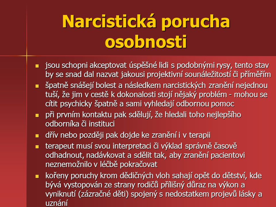 Narcistická porucha osobnosti jsou schopni akceptovat úspěšné lidi s podobnými rysy, tento stav by se snad dal nazvat jakousi projektivní sounáležitos