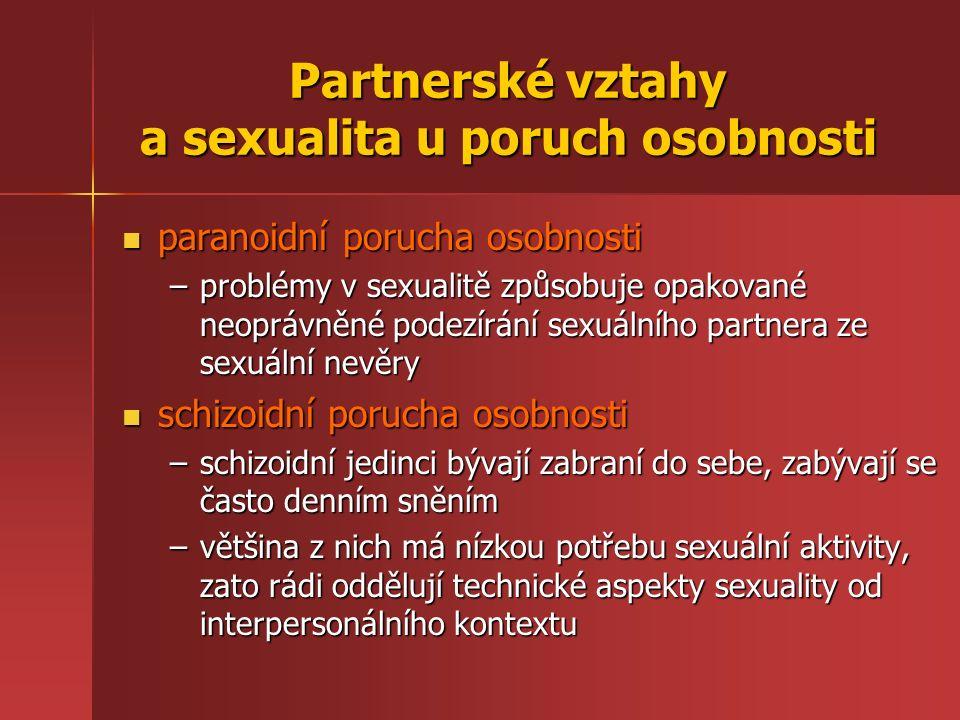 Partnerské vztahy a sexualita u poruch osobnosti paranoidní porucha osobnosti paranoidní porucha osobnosti –problémy v sexualitě způsobuje opakované n