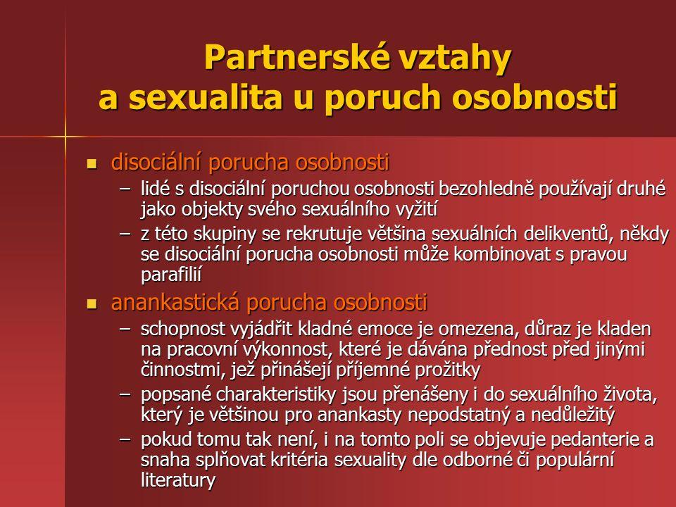 Partnerské vztahy a sexualita u poruch osobnosti disociální porucha osobnosti disociální porucha osobnosti –lidé s disociální poruchou osobnosti bezoh