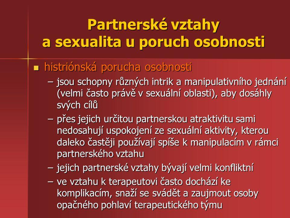 Partnerské vztahy a sexualita u poruch osobnosti histriónská porucha osobnosti histriónská porucha osobnosti –jsou schopny různých intrik a manipulati