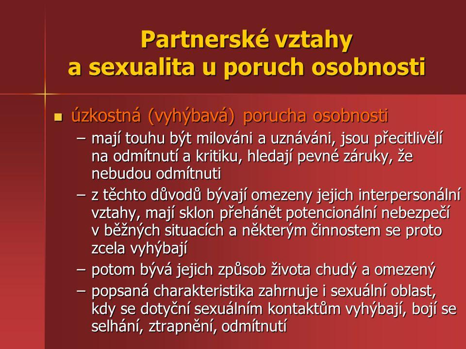 Partnerské vztahy a sexualita u poruch osobnosti úzkostná (vyhýbavá) porucha osobnosti úzkostná (vyhýbavá) porucha osobnosti –mají touhu být milováni