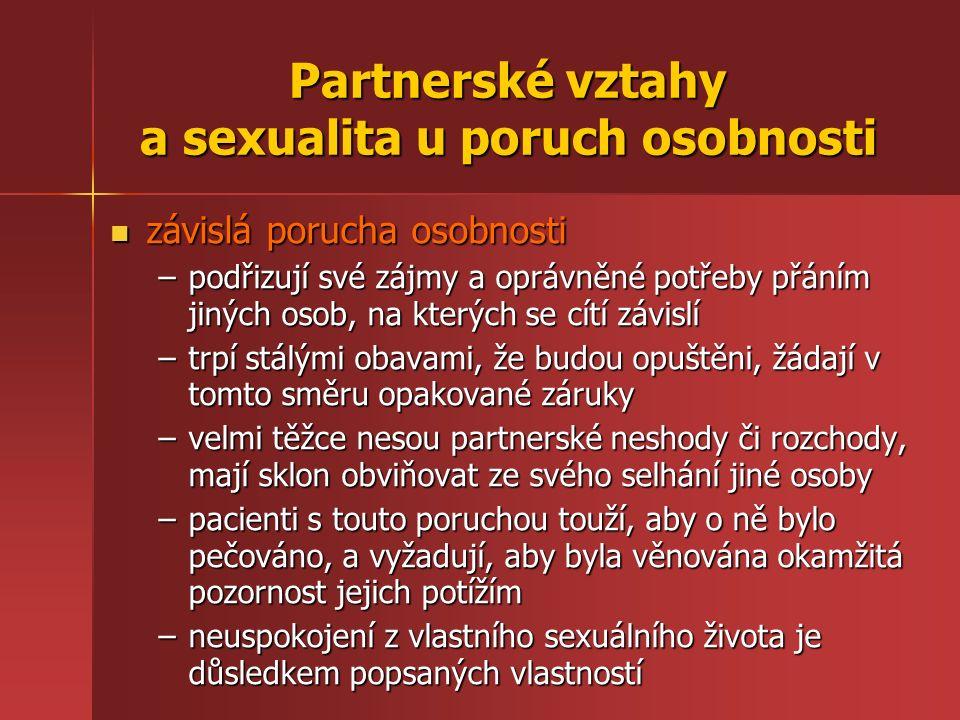 Partnerské vztahy a sexualita u poruch osobnosti závislá porucha osobnosti závislá porucha osobnosti –podřizují své zájmy a oprávněné potřeby přáním j