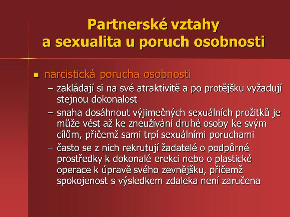 Partnerské vztahy a sexualita u poruch osobnosti narcistická porucha osobnosti narcistická porucha osobnosti –zakládají si na své atraktivitě a po pro