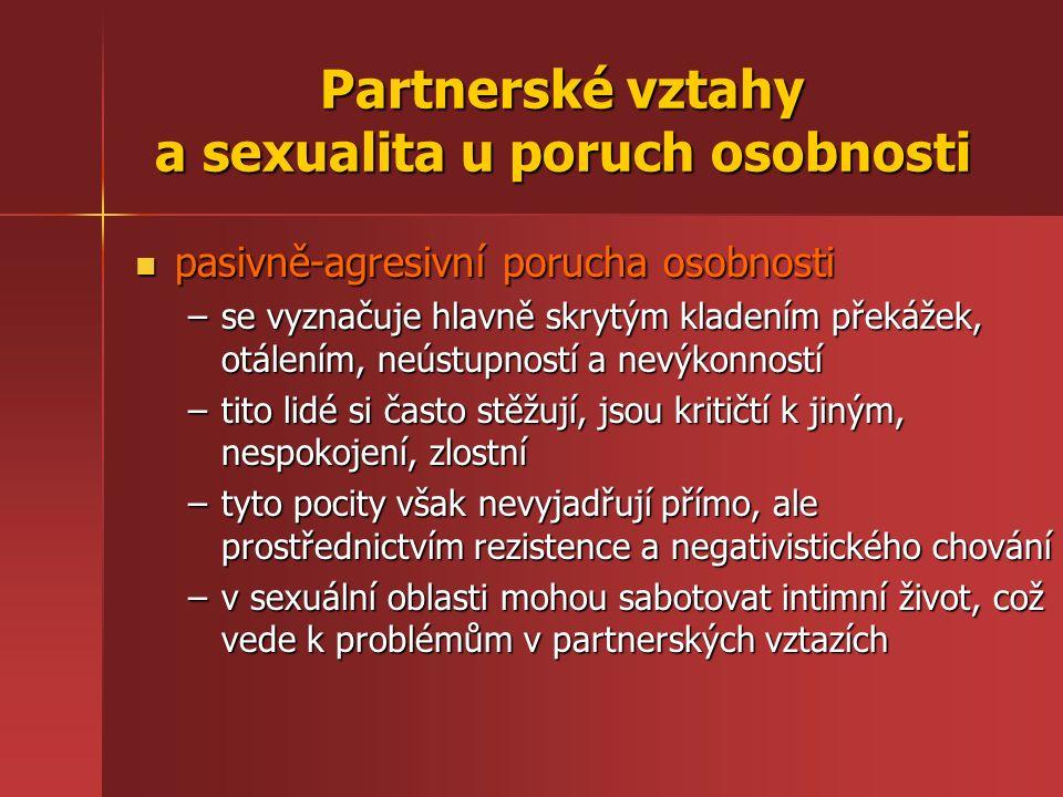 pasivně-agresivní porucha osobnosti pasivně-agresivní porucha osobnosti –se vyznačuje hlavně skrytým kladením překážek, otálením, neústupností a nevýk