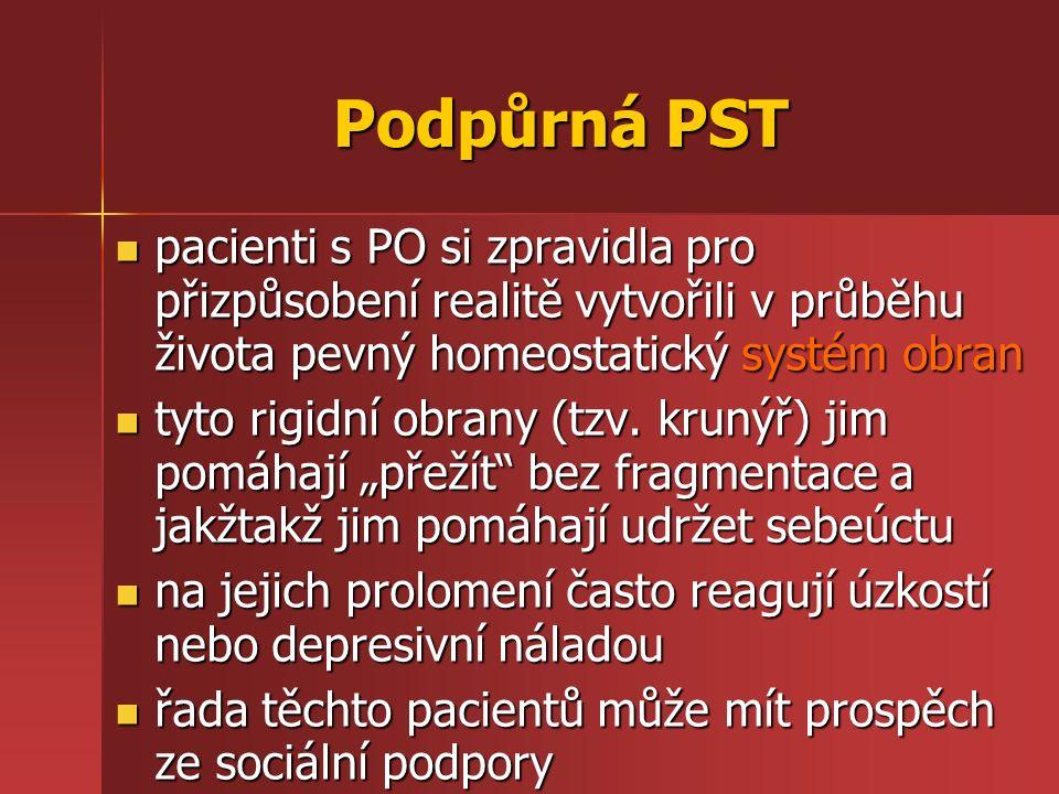 Podpůrná PST pacienti s PO si zpravidla pro přizpůsobení realitě vytvořili v průběhu života pevný homeostatický systém obran pacienti s PO si zpravidl