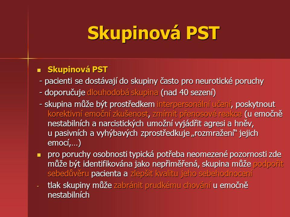 Skupinová PST Skupinová PST Skupinová PST - pacienti se dostávají do skupiny často pro neurotické poruchy - pacienti se dostávají do skupiny často pro