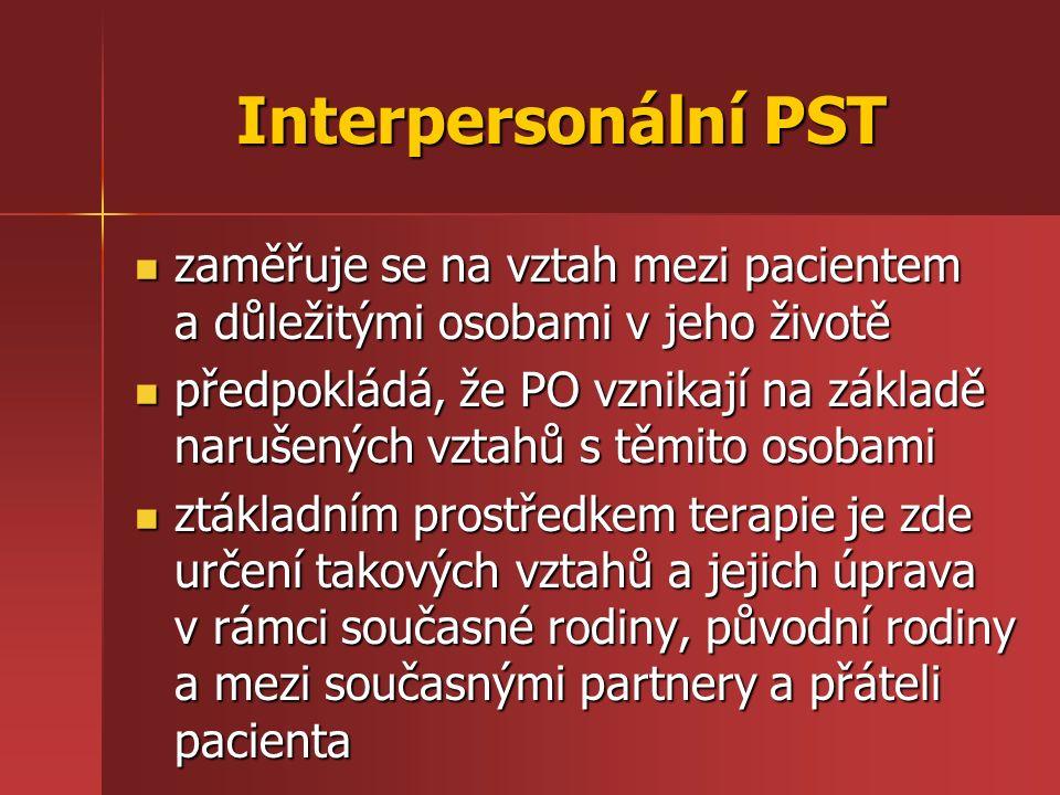 Interpersonální PST zaměřuje se na vztah mezi pacientem a důležitými osobami v jeho životě zaměřuje se na vztah mezi pacientem a důležitými osobami v
