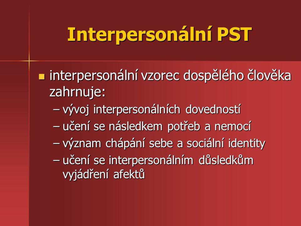 Interpersonální PST interpersonální vzorec dospělého člověka zahrnuje: interpersonální vzorec dospělého člověka zahrnuje: –vývoj interpersonálních dov
