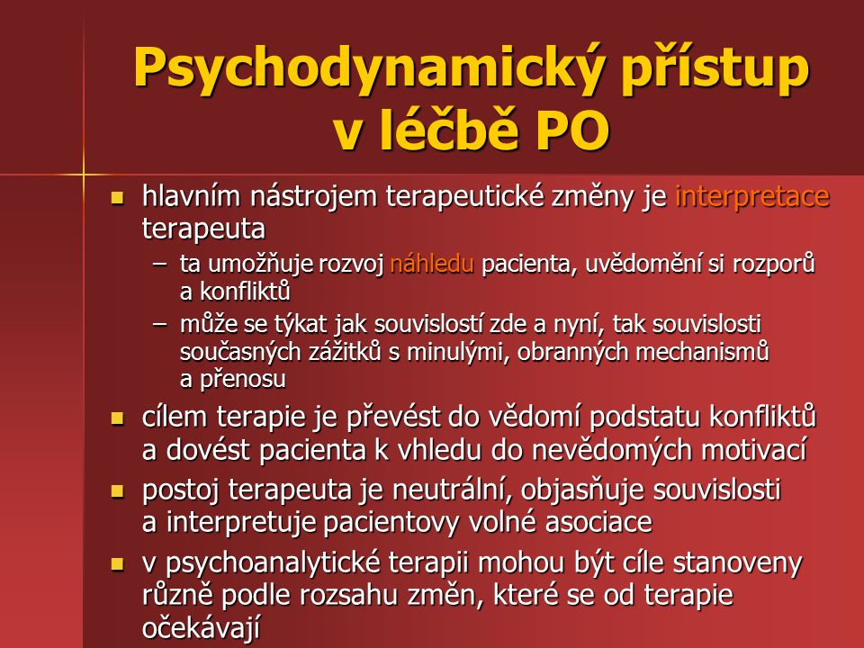 Psychodynamický přístup v léčbě PO hlavním nástrojem terapeutické změny je interpretace terapeuta hlavním nástrojem terapeutické změny je interpretace