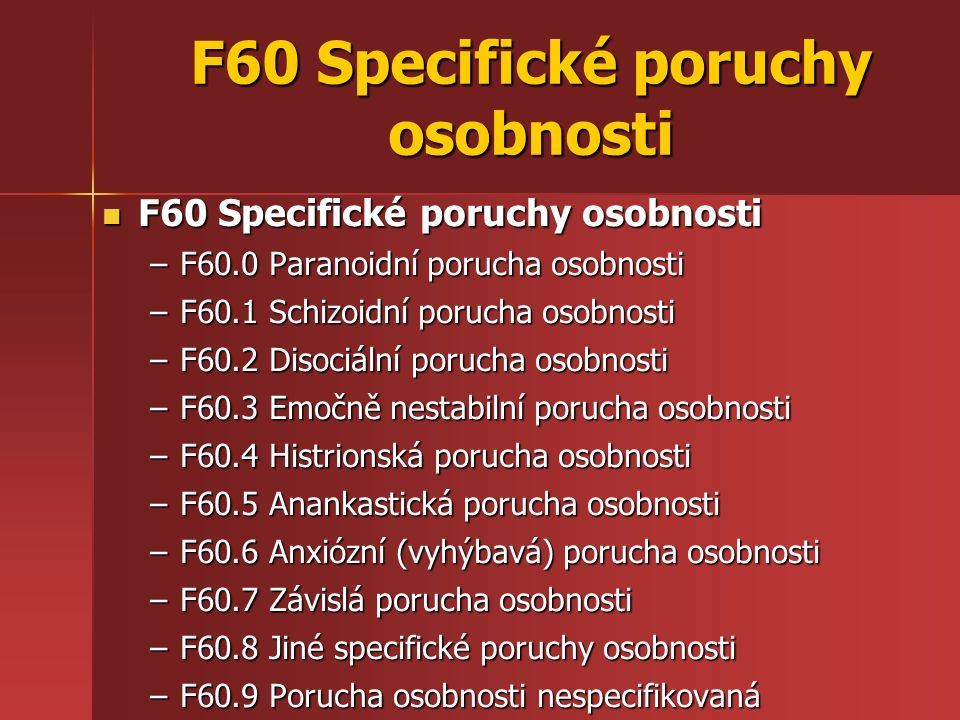 F60 Specifické poruchy osobnosti F60 Specifické poruchy osobnosti F60 Specifické poruchy osobnosti –F60.0 Paranoidní porucha osobnosti –F60.1 Schizoid