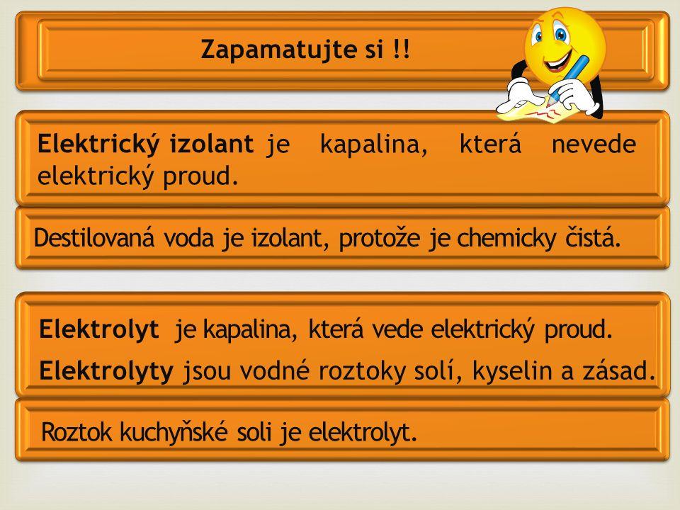 Elektrický izolant Zapamatujte si !. je kapalina, která nevede elektrický proud.