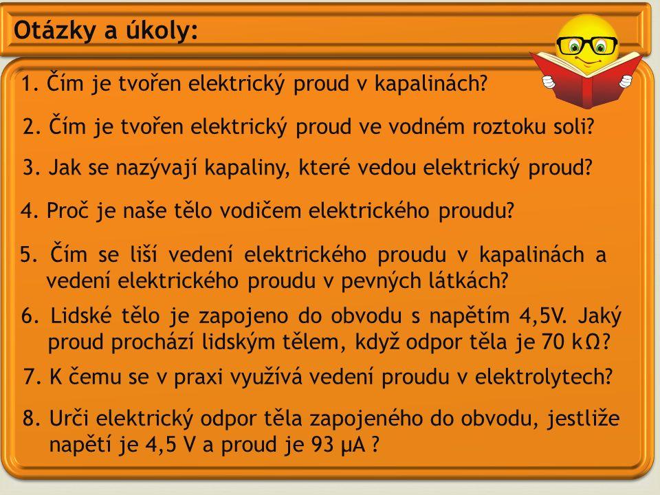 Otázky a úkoly: 1. Čím je tvořen elektrický proud v kapalinách.