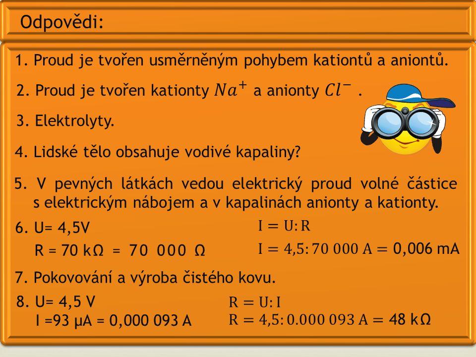 Odpovědi: 1. Proud je tvořen usměrněným pohybem kationtů a aniontů.