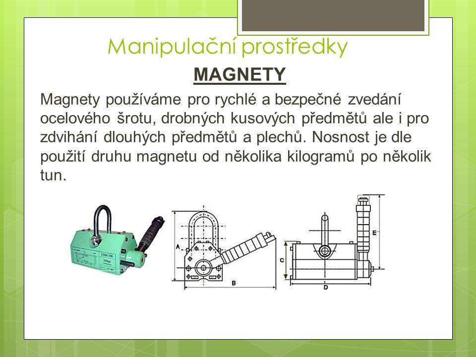 Manipulační prostředky MAGNETY Magnety používáme pro rychlé a bezpečné zvedání ocelového šrotu, drobných kusových předmětů ale i pro zdvihání dlouhých předmětů a plechů.