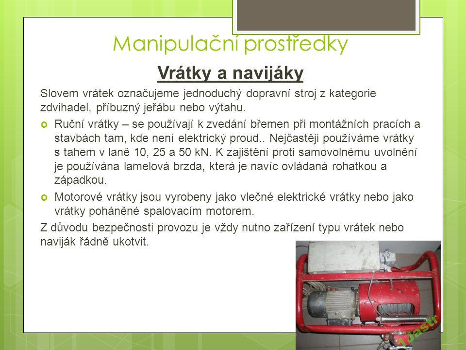 Manipulační prostředky Vrátky a navijáky Slovem vrátek označujeme jednoduchý dopravní stroj z kategorie zdvihadel, příbuzný jeřábu nebo výtahu.  Ručn