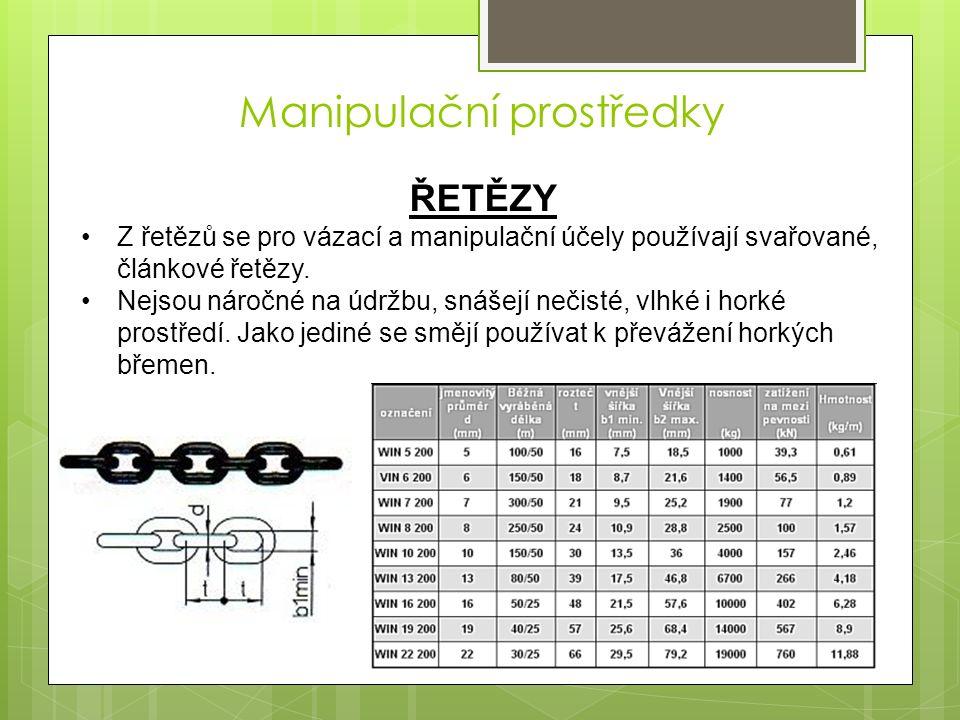 ŘETĚZY Z řetězů se pro vázací a manipulační účely používají svařované, článkové řetězy. Nejsou náročné na údržbu, snášejí nečisté, vlhké i horké prost