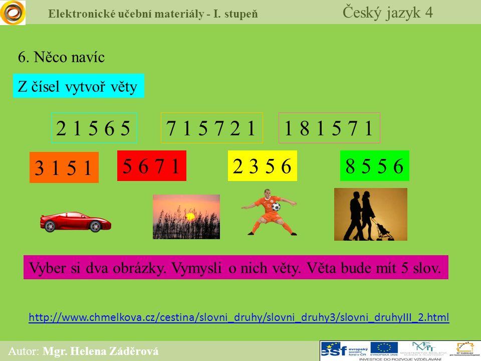 Elektronické učební materiály - I. stupeň Český jazyk 4 Autor: Mgr. Helena Záděrová 6. Něco navíc Z čísel vytvoř věty 2 1 5 6 57 1 5 7 2 1 2 3 5 65 6