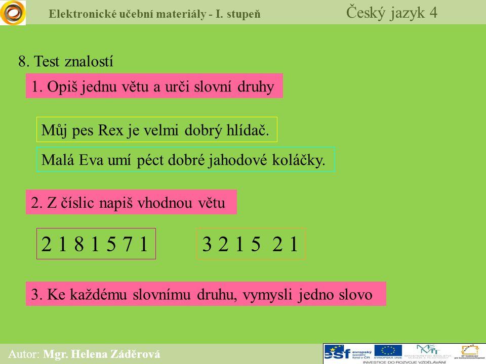 Elektronické učební materiály - I. stupeň Český jazyk 4 Autor: Mgr. Helena Záděrová 8. Test znalostí 1. Opiš jednu větu a urči slovní druhy Můj pes Re