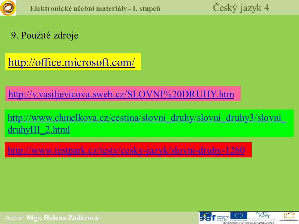 Elektronické učební materiály - I. stupeň Český jazyk 4 Autor: Mgr. Helena Záděrová 9. Použité zdroje http://office.microsoft.com/ http://v.vasiljevic