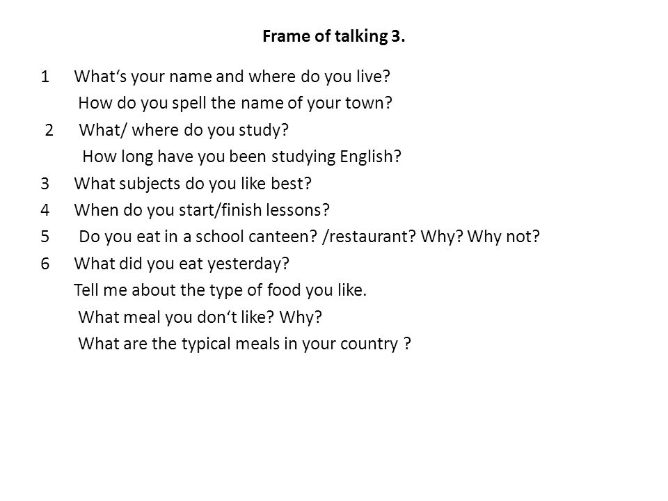 Frame of talking 3. 1What's your name and where do you live.