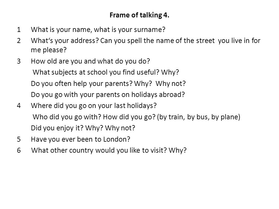 Frame of talking 4. 1What is your name, what is your surname.