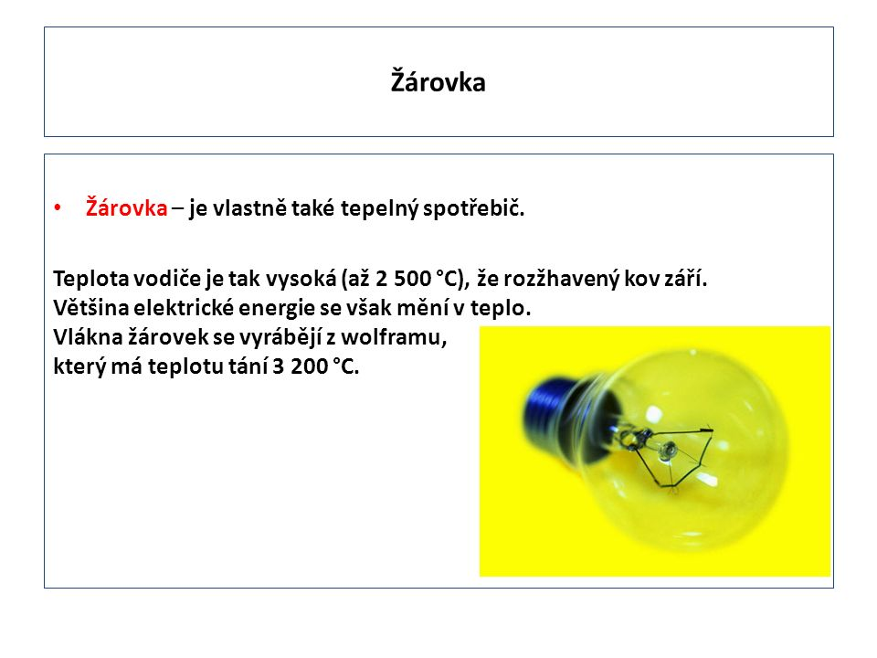 Žárovka Žárovka – je vlastně také tepelný spotřebič.