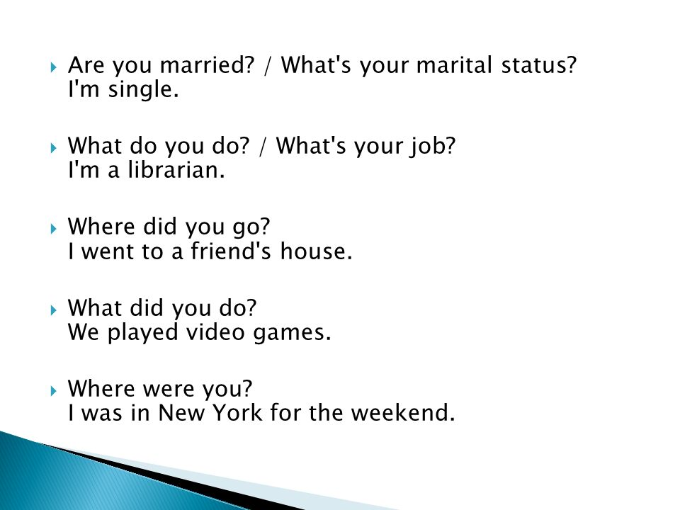  Are you married. / What s your marital status. I m single.