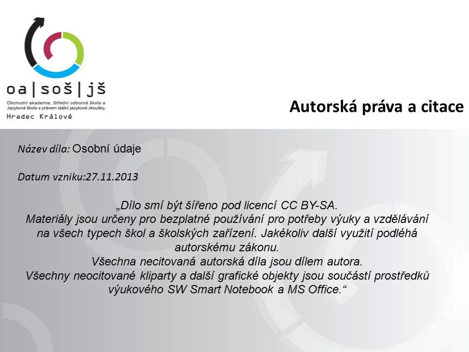 """Autorská práva a citace Název díla: Osobní údaje Datum vzniku:27.11.2013 """"Dílo smí být šířeno pod licencí CC BY-SA."""