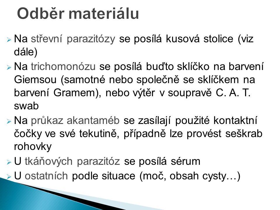  Na střevní parazitózy se posílá kusová stolice (viz dále)  Na trichomonózu se posílá buďto sklíčko na barvení Giemsou (samotné nebo společně se sklíčkem na barvení Gramem), nebo výtěr v soupravě C.