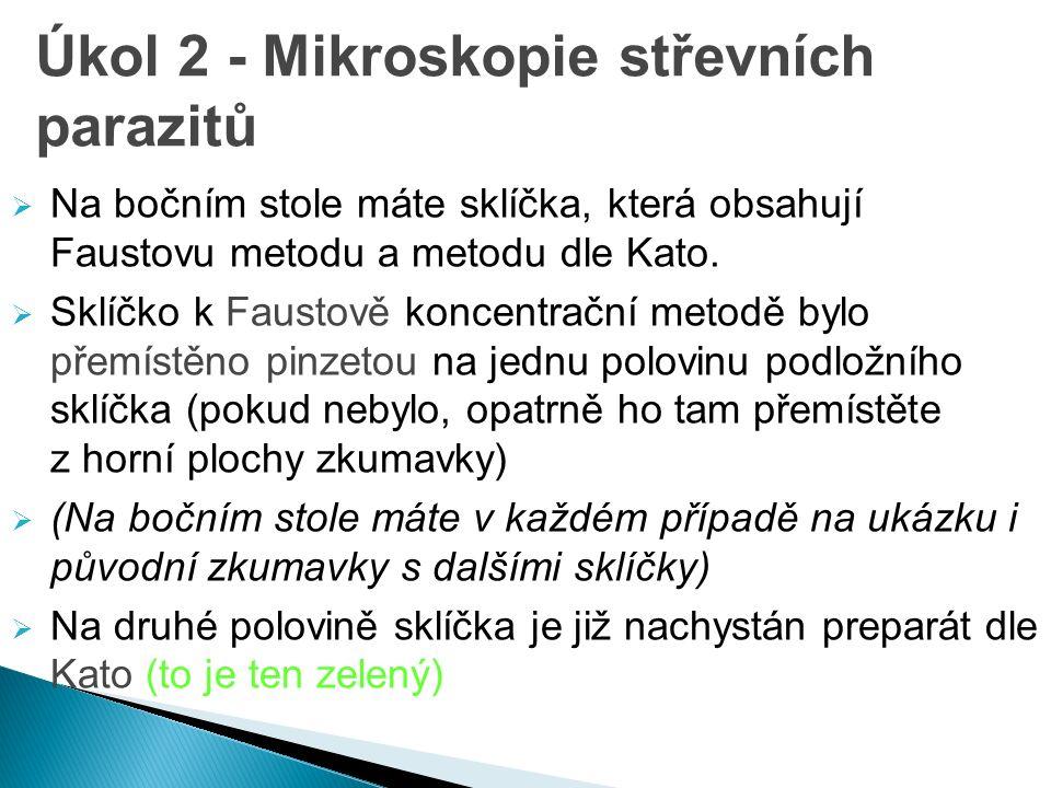 Úkol 2 - Mikroskopie střevních parazitů  Na bočním stole máte sklíčka, která obsahují Faustovu metodu a metodu dle Kato.