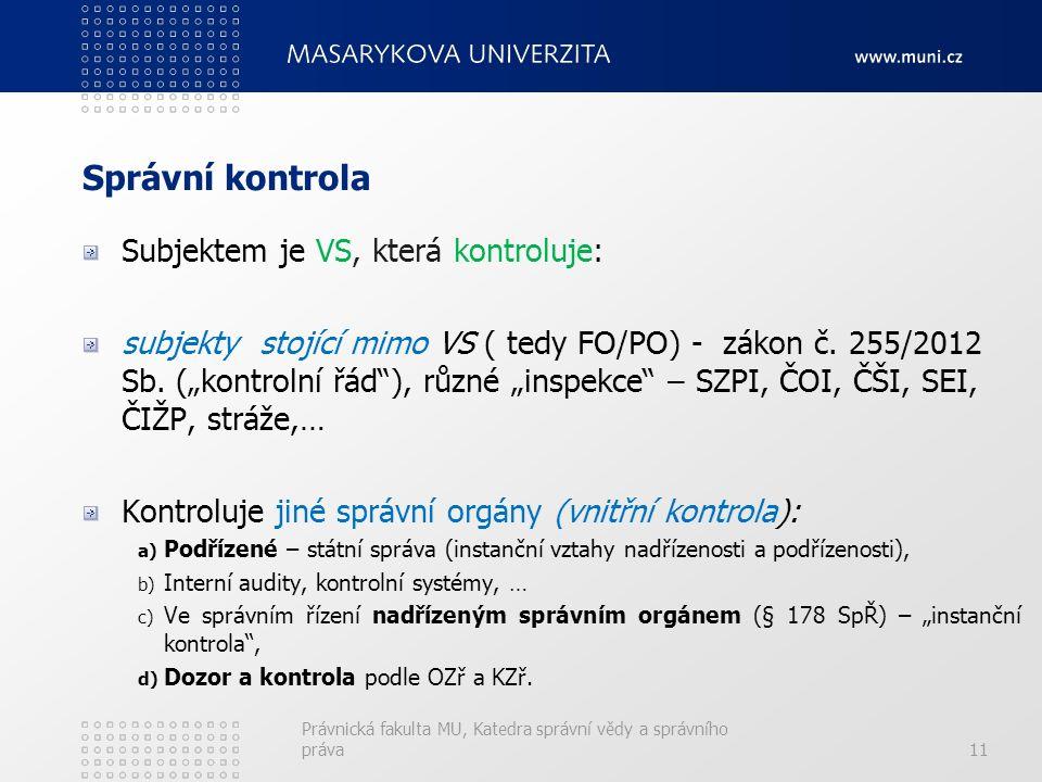 Správní kontrola Subjektem je VS, která kontroluje: subjekty stojící mimo VS ( tedy FO/PO) - zákon č.