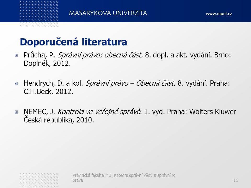 Doporučená literatura Průcha, P. Správní právo: obecná část.