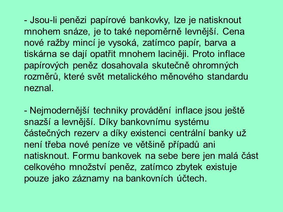 - Jsou-li penězi papírové bankovky, lze je natisknout mnohem snáze, je to také nepoměrně levnější.