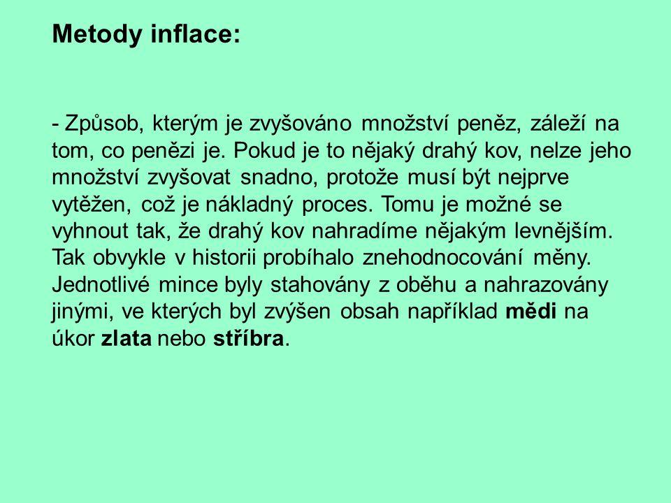 Metody inflace: - Způsob, kterým je zvyšováno množství peněz, záleží na tom, co penězi je.