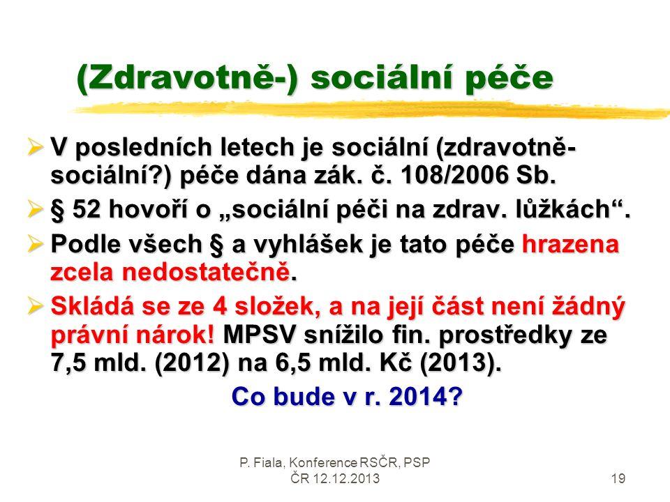 P. Fiala, Konference RSČR, PSP ČR 12.12.201319 (Zdravotně-) sociální péče  V posledních letech je sociální (zdravotně- sociální?) péče dána zák. č. 1