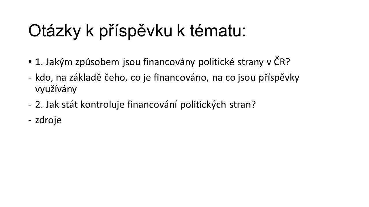 Otázky k příspěvku k tématu: 1. Jakým způsobem jsou financovány politické strany v ČR.