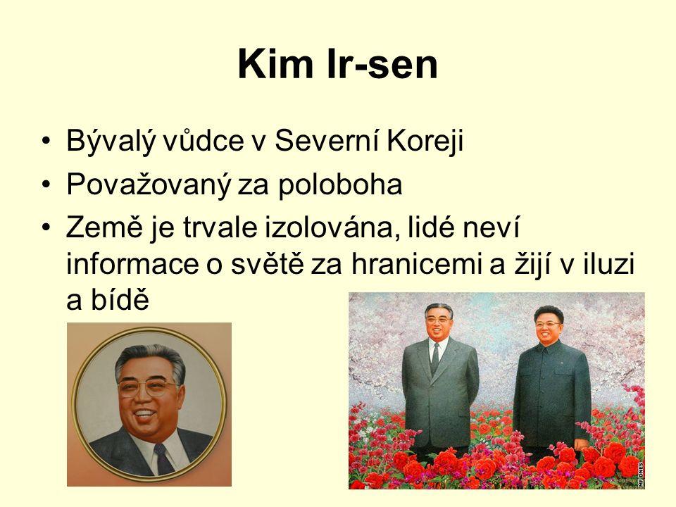 Kim Ir-sen Bývalý vůdce v Severní Koreji Považovaný za poloboha Země je trvale izolována, lidé neví informace o světě za hranicemi a žijí v iluzi a bí