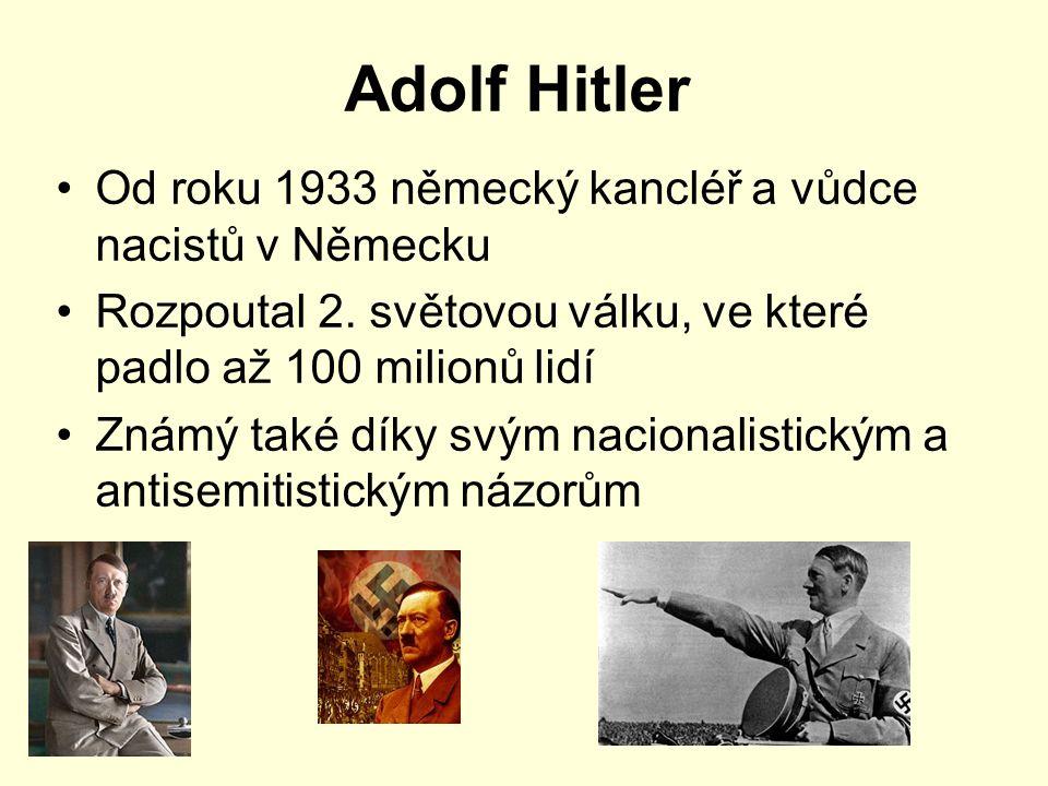 Adolf Hitler Od roku 1933 německý kancléř a vůdce nacistů v Německu Rozpoutal 2. světovou válku, ve které padlo až 100 milionů lidí Známý také díky sv