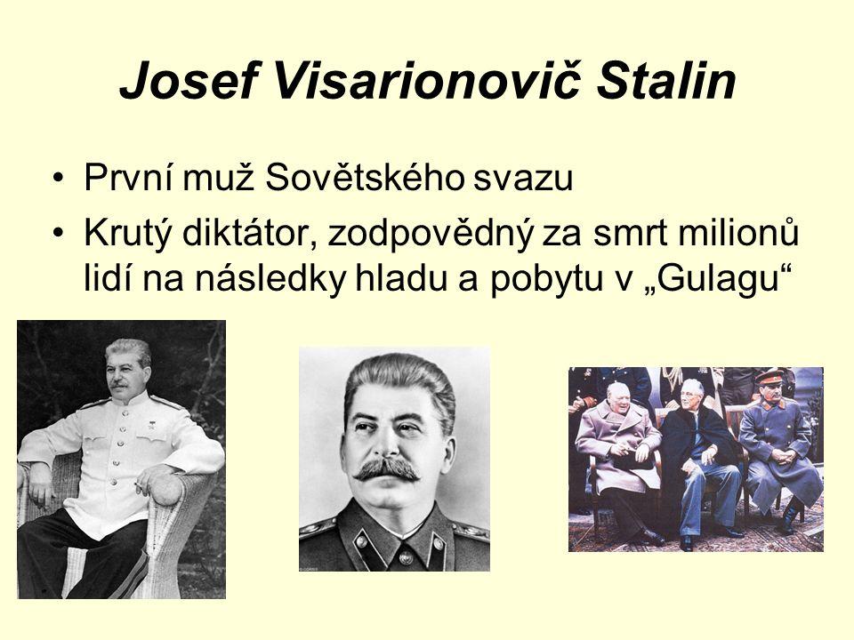 """Josef Visarionovič Stalin První muž Sovětského svazu Krutý diktátor, zodpovědný za smrt milionů lidí na následky hladu a pobytu v """"Gulagu"""""""