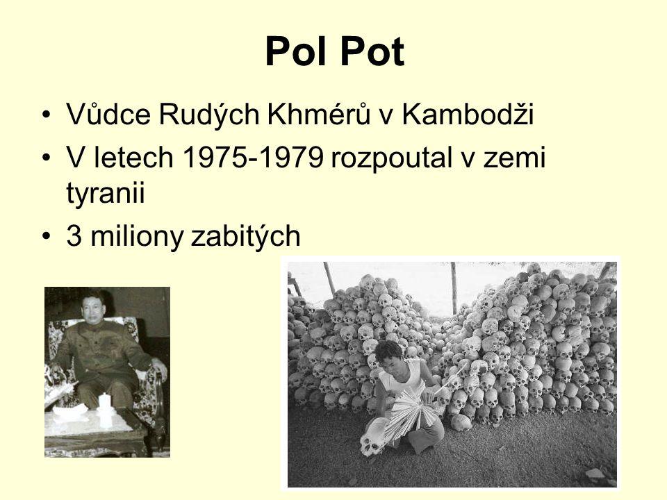 Pol Pot Vůdce Rudých Khmérů v Kambodži V letech 1975-1979 rozpoutal v zemi tyranii 3 miliony zabitých