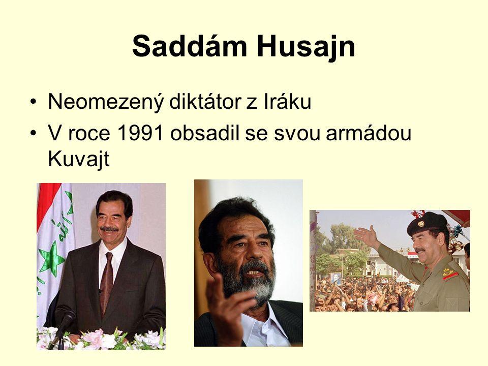Saddám Husajn Neomezený diktátor z Iráku V roce 1991 obsadil se svou armádou Kuvajt