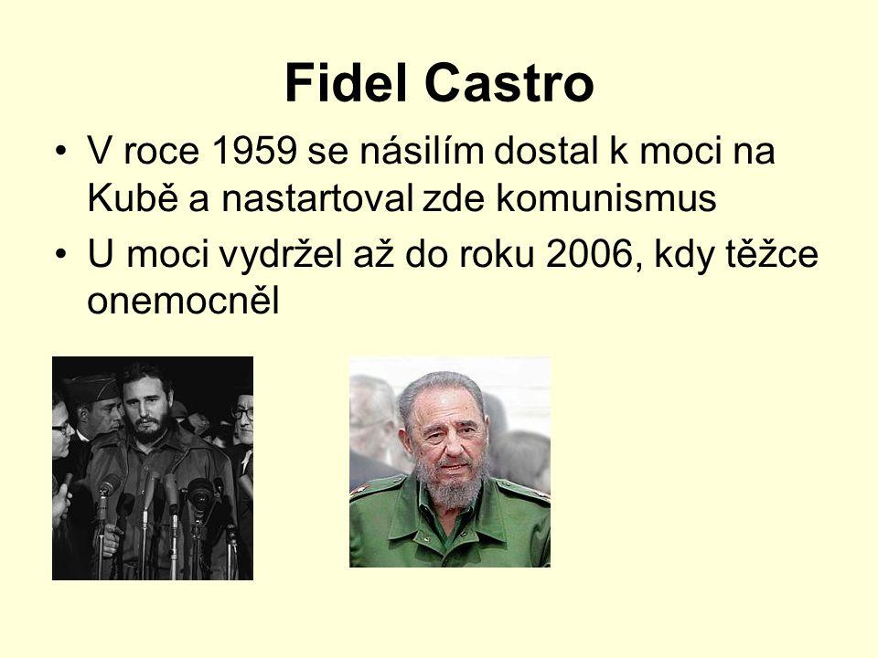 Fidel Castro V roce 1959 se násilím dostal k moci na Kubě a nastartoval zde komunismus U moci vydržel až do roku 2006, kdy těžce onemocněl