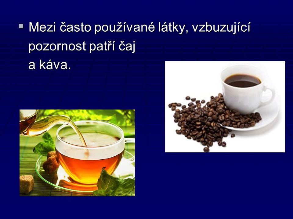  Mezi často používané látky, vzbuzující pozornost patří čaj pozornost patří čaj a káva. a káva.
