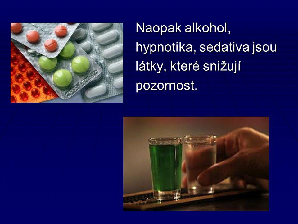 Naopak alkohol, Naopak alkohol, hypnotika, sedativa jsou hypnotika, sedativa jsou látky, které snižují látky, které snižují pozornost.