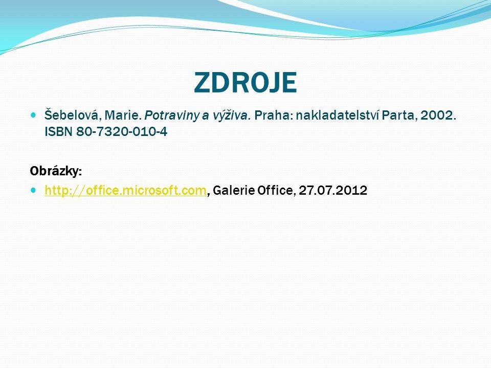 ZDROJE Šebelová, Marie. Potraviny a výživa. Praha: nakladatelství Parta, 2002.