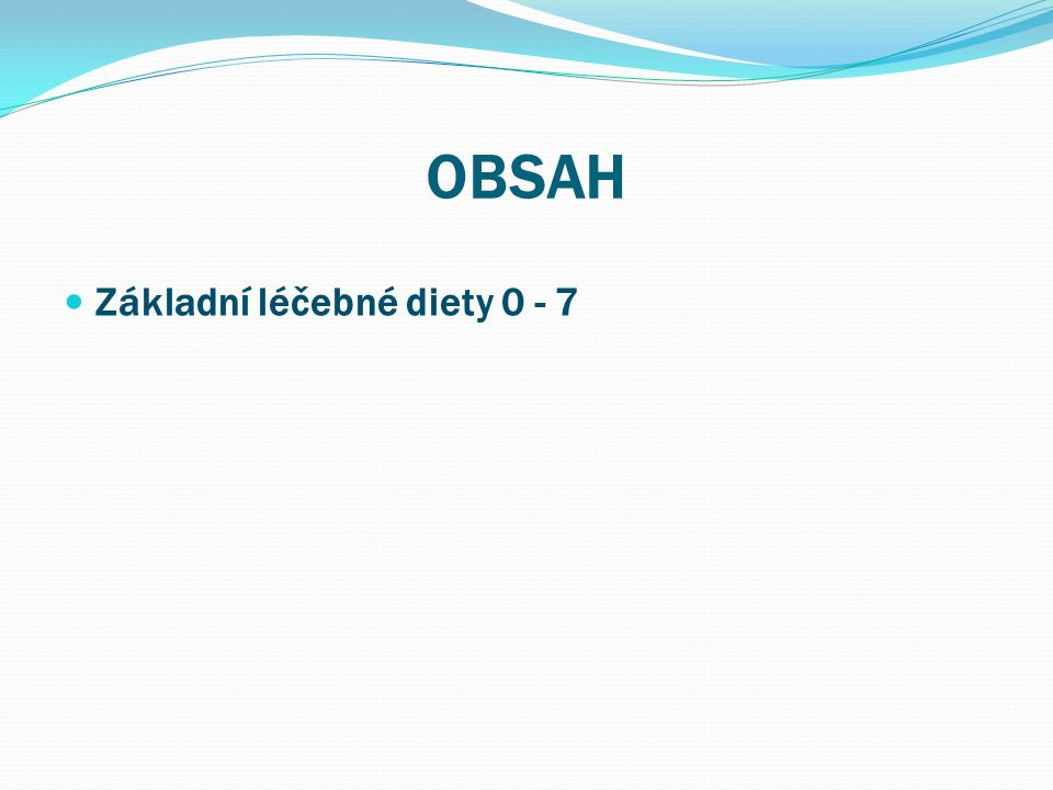 OBSAH Základní léčebné diety 0 - 7