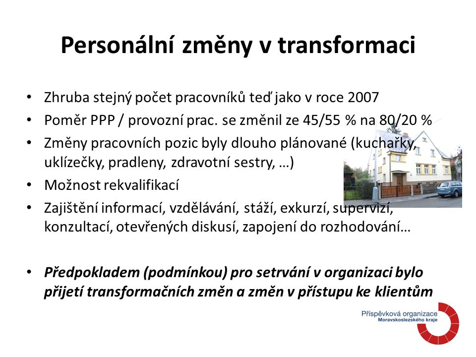 Personální změny v transformaci Zhruba stejný počet pracovníků teď jako v roce 2007 Poměr PPP / provozní prac.
